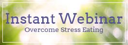 Overcome Stress Eating Instant Webinar